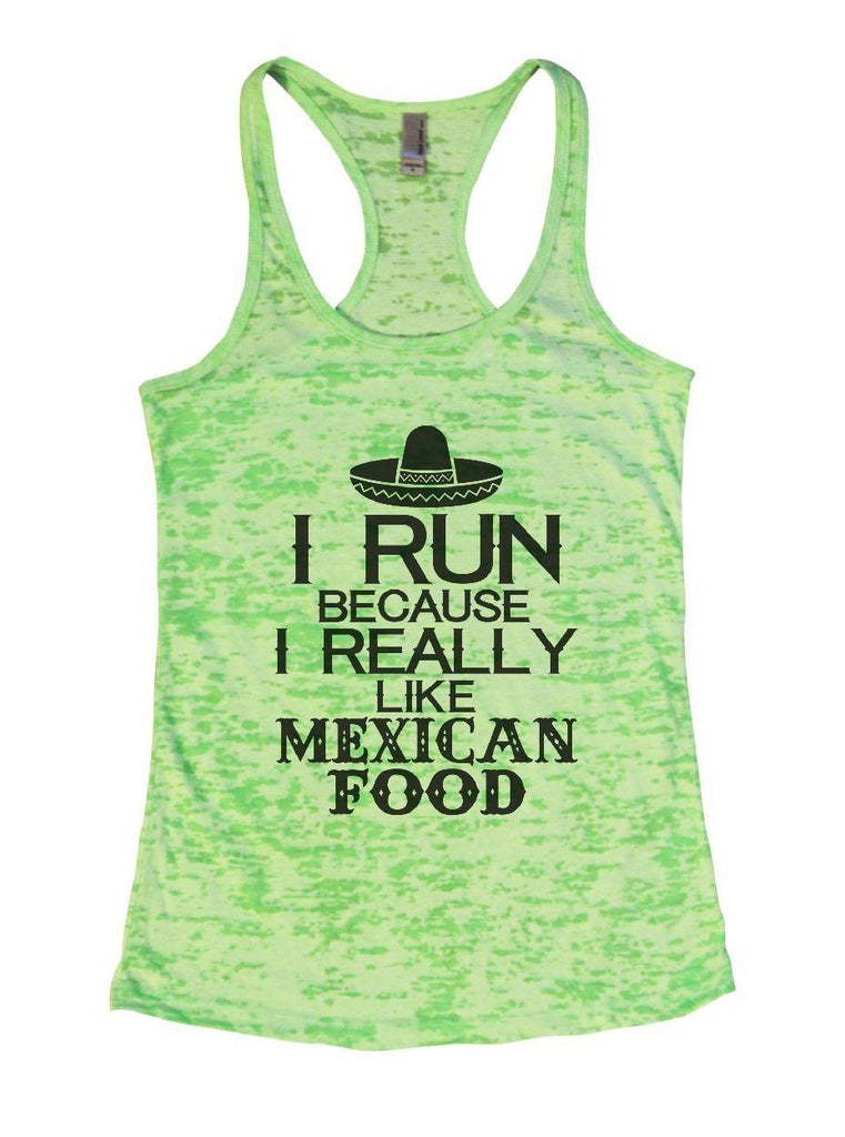I RUN BECAUSE I REALLY LIKE MEXICAN FOOD Burnout Tank Top By Funny Threadz Funny Shirt Small / Neon Green