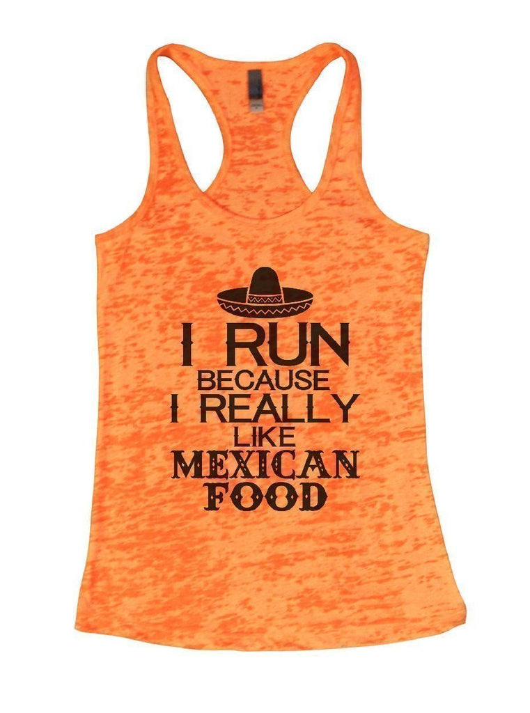 I RUN BECAUSE I REALLY LIKE MEXICAN FOOD Burnout Tank Top By Funny Threadz Funny Shirt Small / Neon Orange