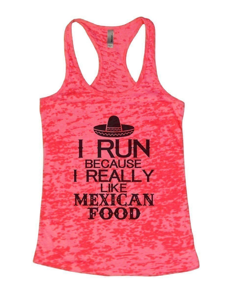 I RUN BECAUSE I REALLY LIKE MEXICAN FOOD Burnout Tank Top By Funny Threadz Funny Shirt Small / Shocking Pink