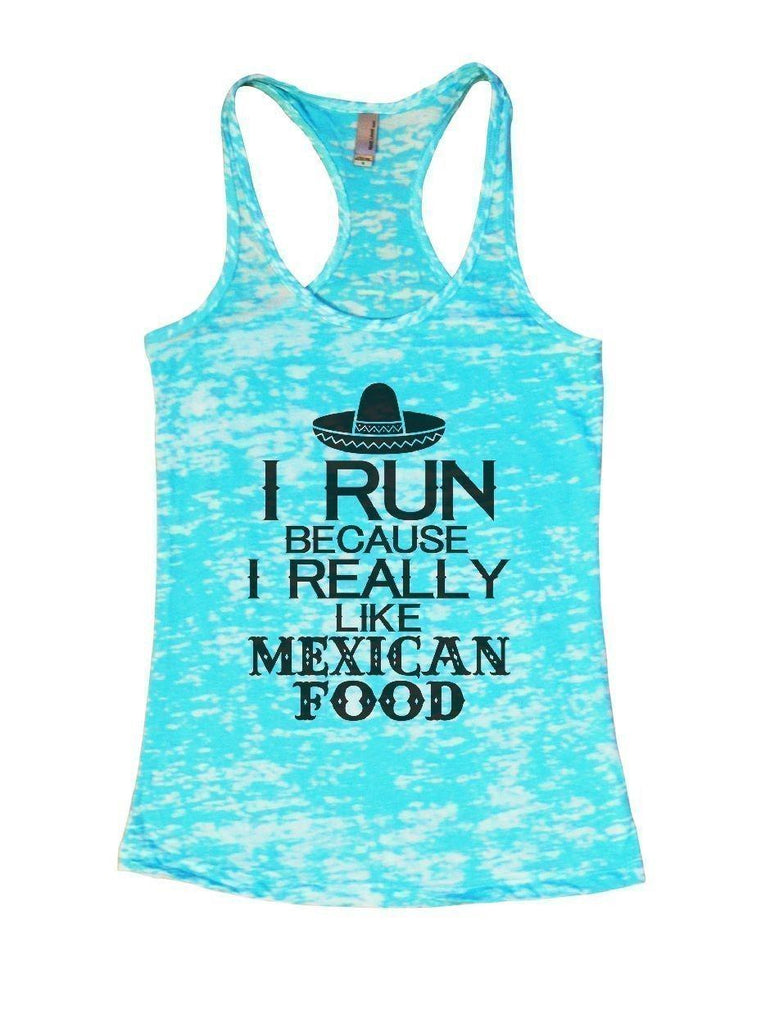 I RUN BECAUSE I REALLY LIKE MEXICAN FOOD Burnout Tank Top By Funny Threadz Funny Shirt Small / Tahiti Blue
