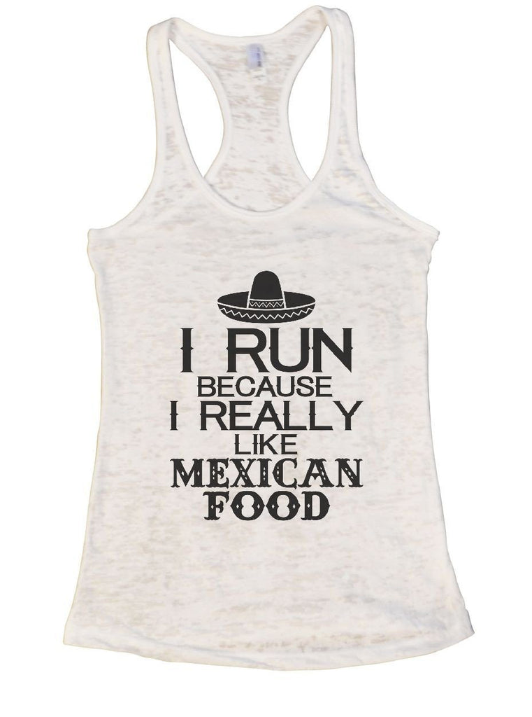 I RUN BECAUSE I REALLY LIKE MEXICAN FOOD Burnout Tank Top By Funny Threadz Funny Shirt Small / White