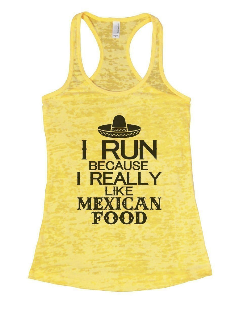 I RUN BECAUSE I REALLY LIKE MEXICAN FOOD Burnout Tank Top By Funny Threadz Funny Shirt Small / Yellow