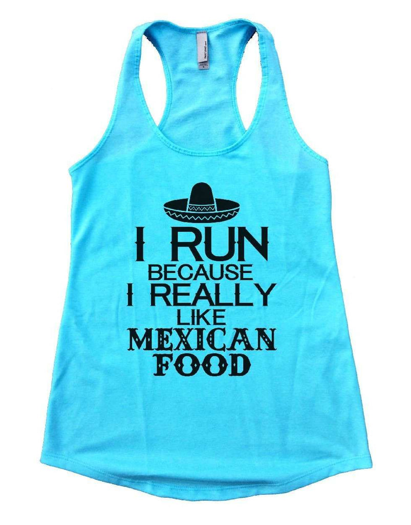 I RUN BECAUSE I REALLY LIKE MEXICAN FOOD Womens Workout Tank Top Funny Shirt Small / Cancun Blue