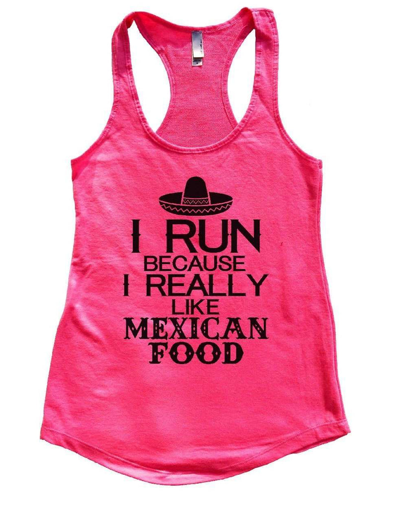 I RUN BECAUSE I REALLY LIKE MEXICAN FOOD Womens Workout Tank Top Funny Shirt Small / Hot Pink
