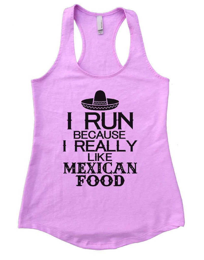 I RUN BECAUSE I REALLY LIKE MEXICAN FOOD Womens Workout Tank Top Funny Shirt Small / Lilac