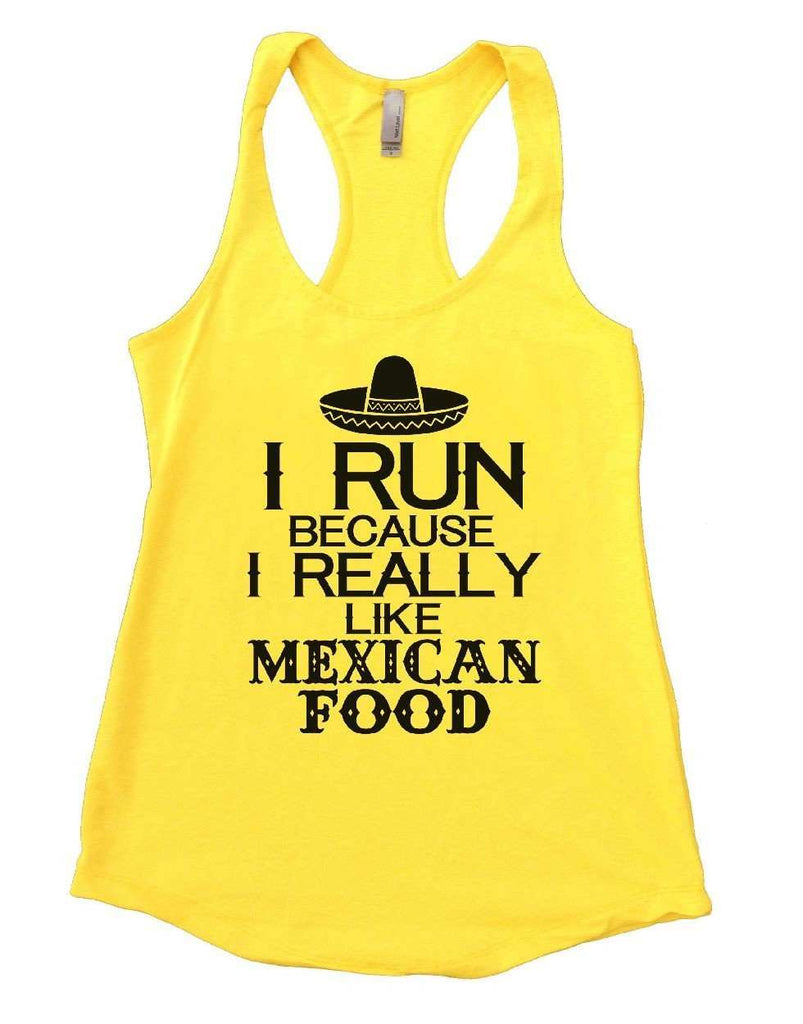 I RUN BECAUSE I REALLY LIKE MEXICAN FOOD Womens Workout Tank Top Funny Shirt Small / Yellow