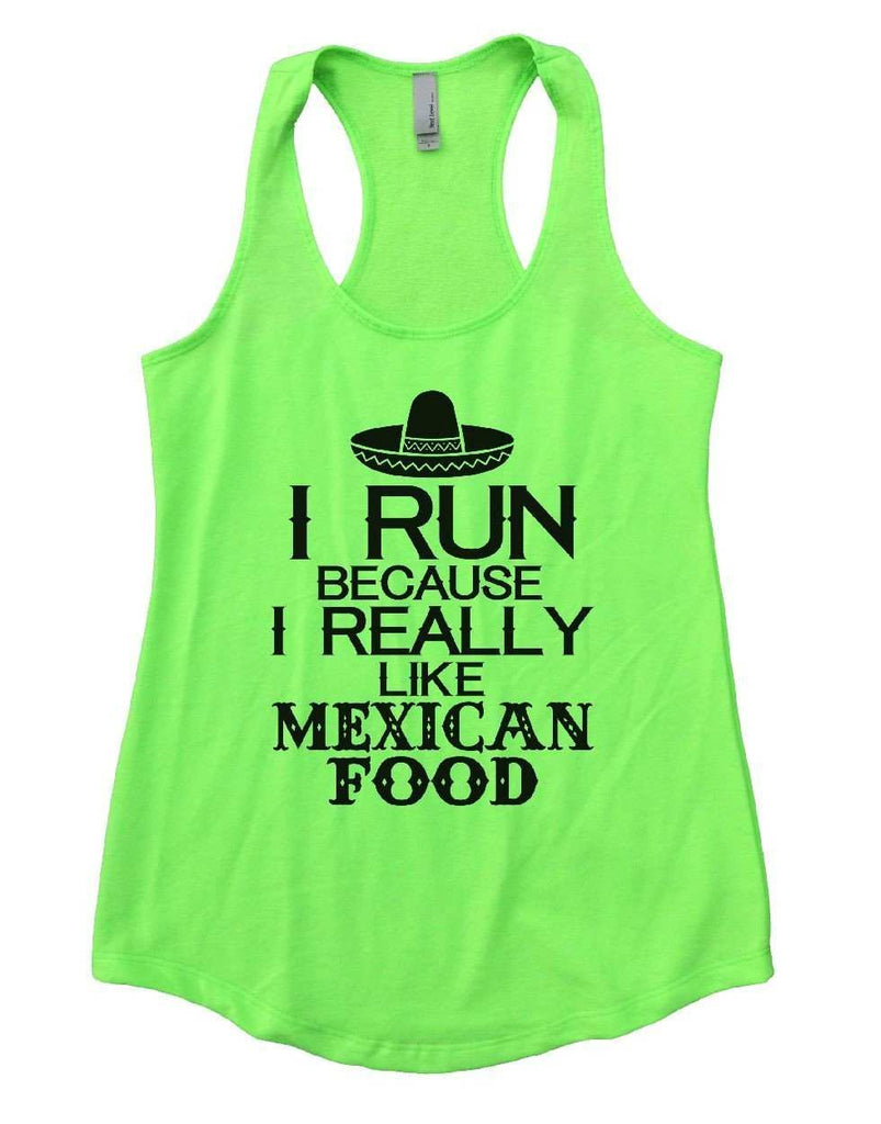 I RUN BECAUSE I REALLY LIKE MEXICAN FOOD Womens Workout Tank Top Funny Shirt Small / Neon Green
