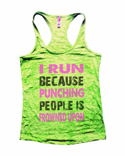 I Run Because Punching People Is Frowned Upon Burnout Tank Top By Funny Threadz Funny Shirt Small / Neon Green