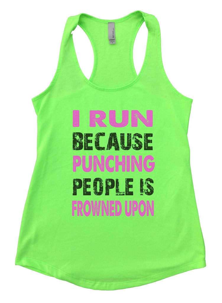 I Run Because Punching People Is Frowned Upon Womens Workout Tank Top Funny Shirt Small / Neon Green
