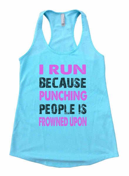I Run Because Punching People Is Frowned Upon Womens Workout Tank Top Funny Shirt Small / Cancun Blue