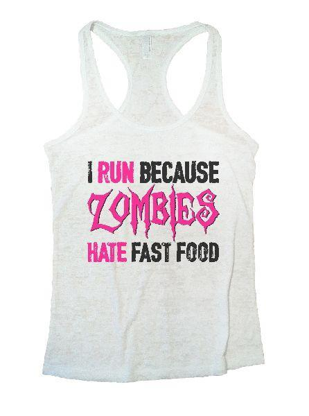 I Run Because Zombies Hate Fast Food Burnout Tank Top By Funny Threadz Funny Shirt Small / White