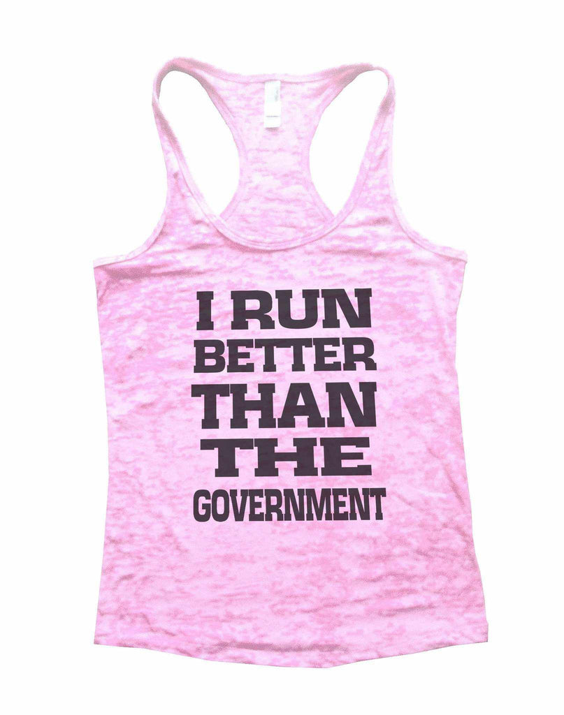 I Run Better Than The Government Burnout Tank Top By Funny Threadz Funny Shirt Small / Light Pink