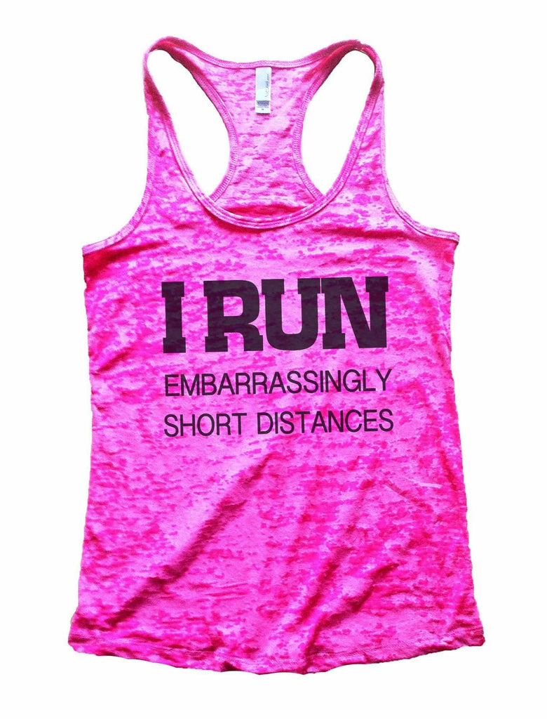 I Run Embarrassingly Short Distances Burnout Tank Top By Funny Threadz Funny Shirt Small / Shocking Pink