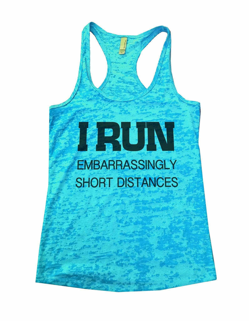 I Run Embarrassingly Short Distances Burnout Tank Top By Funny Threadz Funny Shirt Small / Tahiti Blue