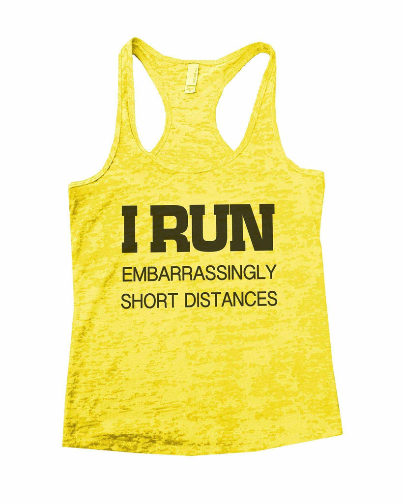I Run Embarrassingly Short Distances Burnout Tank Top By Funny Threadz Funny Shirt Small / Yellow