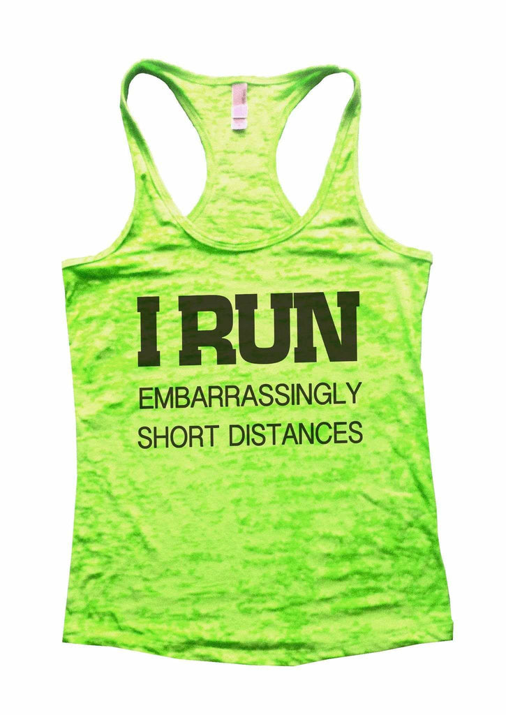 I Run Embarrassingly Short Distances Burnout Tank Top By Funny Threadz Funny Shirt Small / Neon Green