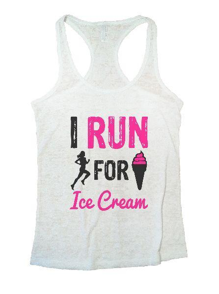 I Run For Ice Cream Burnout Tank Top By Funny Threadz Funny Shirt Small / White