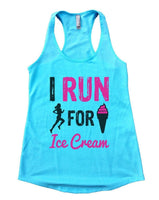 I RUN FOR ICE CREAM Womens Workout Tank Top Funny Shirt Small / Cancun Blue
