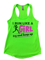 I Run Like A Girl Try And Keep Up Womens Workout Tank Top Funny Shirt Small / Neon Green