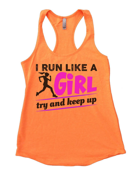 I Run Like A Girl Try And Keep Up Womens Workout Tank Top Funny Shirt Small / Neon Orange