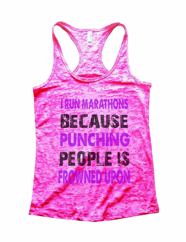 I Run Marathons Because Punching People Is Frowned Upon Burnout Tank Top By Funny Threadz Funny Shirt Small / Shocking Pink