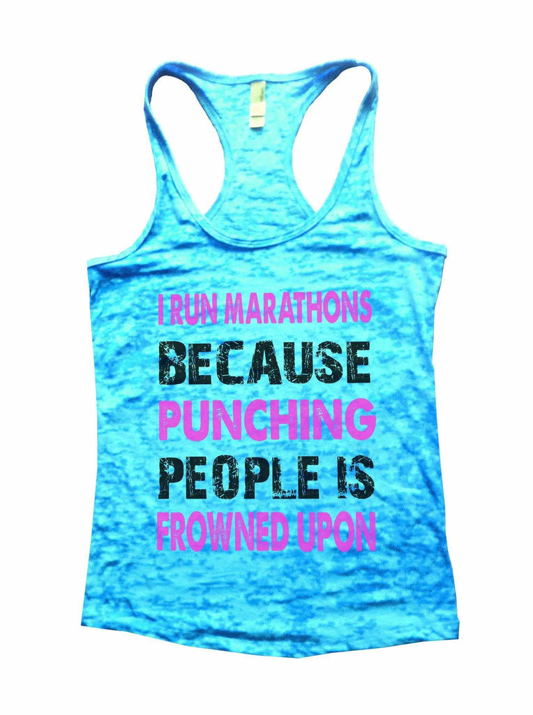 I Run Marathons Because Punching People Is Frowned Upon Burnout Tank Top By Funny Threadz Funny Shirt Small / Tahiti Blue