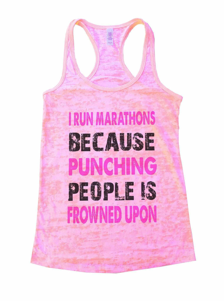 I Run Marathons Because Punching People Is Frowned Upon Burnout Tank Top By Funny Threadz Funny Shirt Small / Light Pink