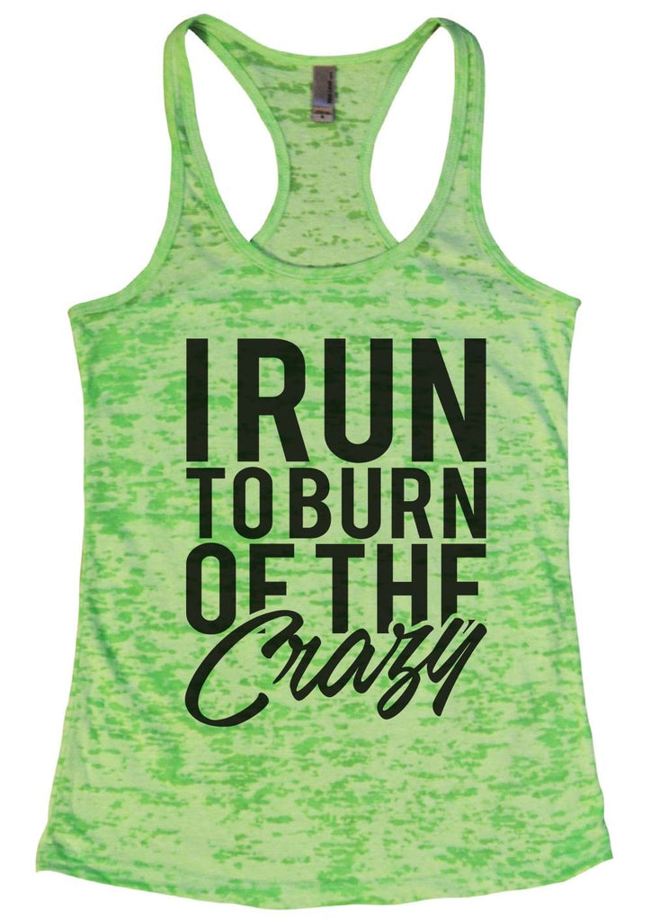 I RUN TO BURN OF THE Crazy Burnout Tank Top By Funny Threadz Funny Shirt Small / Neon Green