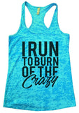 I RUN TO BURN OF THE Crazy Burnout Tank Top By Funny Threadz Funny Shirt Small / Tahiti Blue