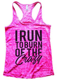 I RUN TO BURN OF THE Crazy Burnout Tank Top By Funny Threadz Funny Shirt Small / Shocking Pink