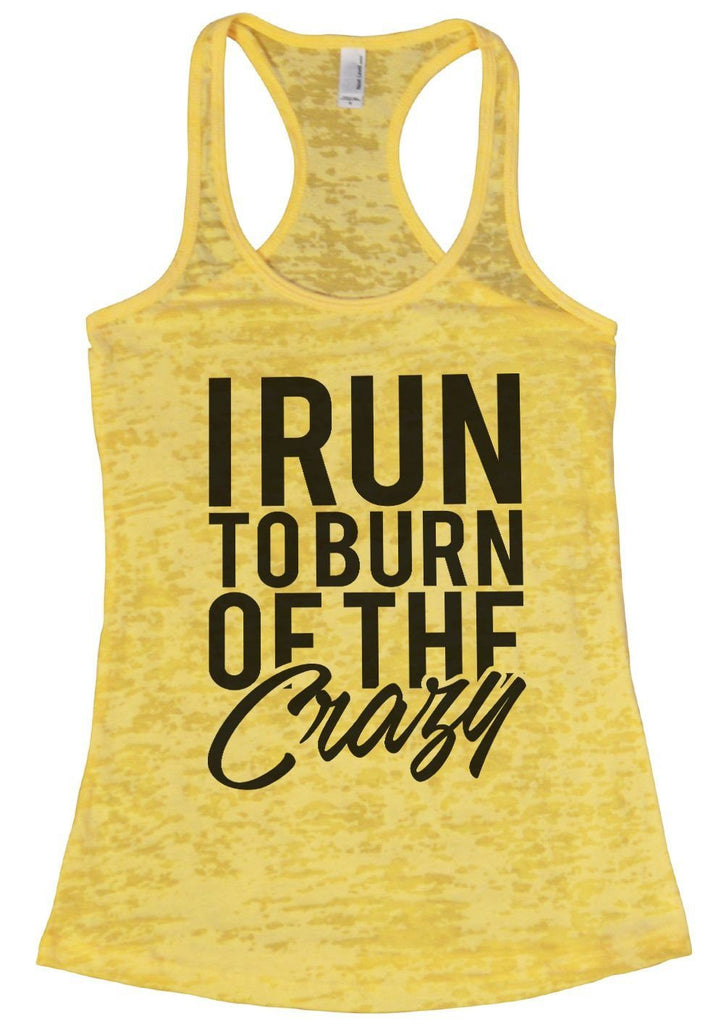 I RUN TO BURN OF THE Crazy Burnout Tank Top By Funny Threadz Funny Shirt Small / Yellow