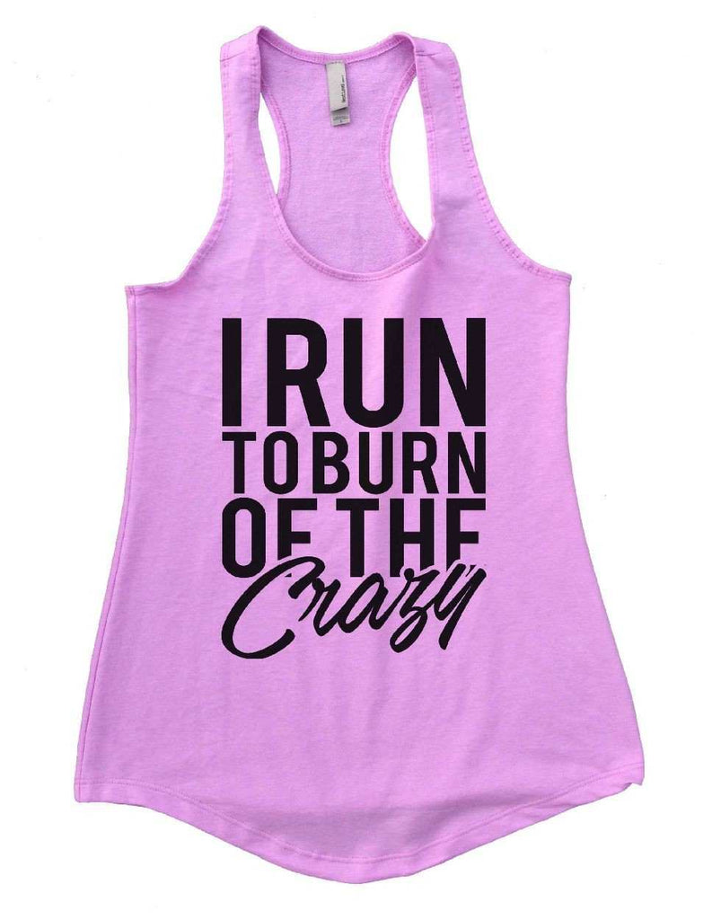 I RUN TO BURN OF THE Crazy Womens Workout Tank Top - FunnyThreadz.com