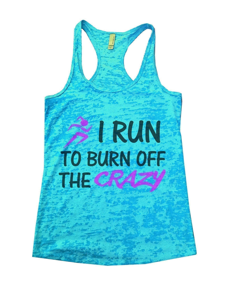 I Run To Burn Off The Crazy Burnout Tank Top By Funny Threadz Funny Shirt Small / Tahiti Blue