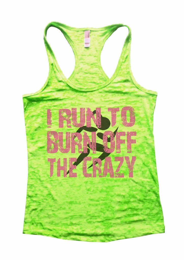 I Run To Burn Off The Crazy Burnout Tank Top By Funny Threadz Funny Shirt Small / Neon Green