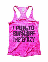 I Run To Burn Off The Crazy Burnout Tank Top By Funny Threadz Funny Shirt Small / Shocking Pink