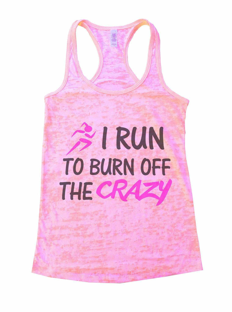 I Run to Burn Off The Crazy Womens Burnout Tank Top by Funny Threadz Funny Shirt Small / Light Pink