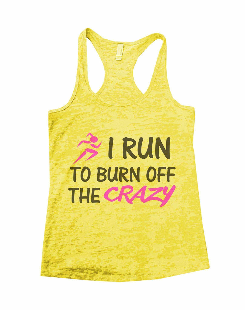 I Run to Burn Off The Crazy Womens Burnout Tank Top by Funny Threadz Funny Shirt Small / Yellow