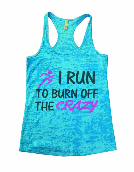 I Run to Burn Off The Crazy Womens Burnout Tank Top by Funny Threadz Funny Shirt Small / Tahiti Blue