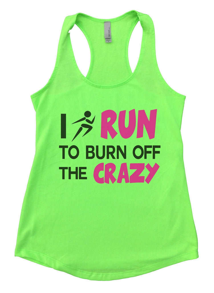 I Run To Burn Off The Crazy Womens Workout Tank Top Funny Shirt Small / Neon Green