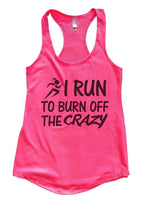 I Run To Burn Off The Crazy Womens Workout Tank Top Funny Shirt Small / Hot Pink