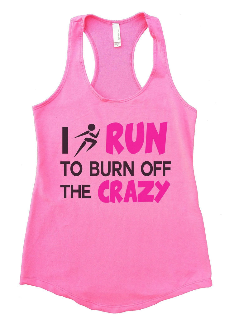 I Run To Burn Off The Crazy Womens Workout Tank Top Funny Shirt Small / Heather Pink