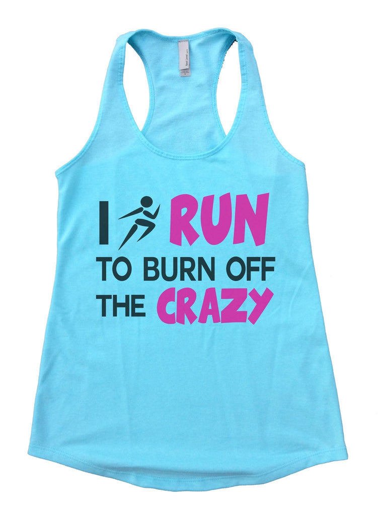 I Run To Burn Off The Crazy Womens Workout Tank Top Funny Shirt Small / Cancun Blue
