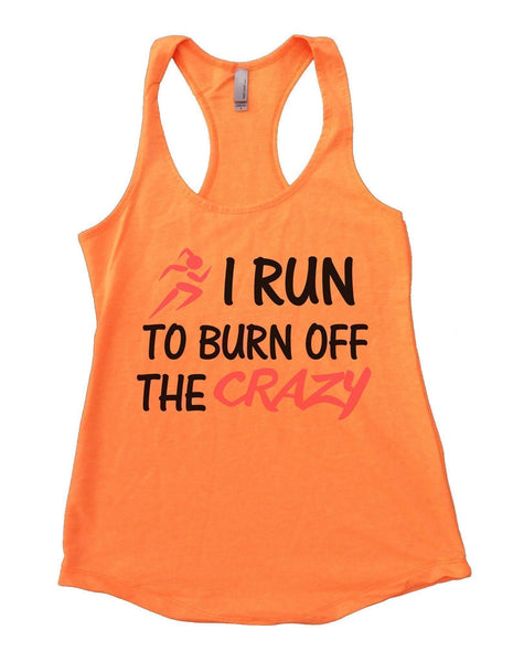 I Run To Burn Off The Crazy Womens Workout Tank Top Funny Shirt Small / Neon Orange