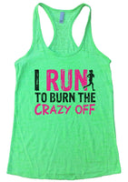 I RUN TO BURN THE CRAZY OFF Burnout Tank Top By Funny Threadz Funny Shirt Small / Neon Green