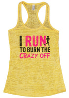 I RUN TO BURN THE CRAZY OFF Burnout Tank Top By Funny Threadz Funny Shirt Small / Yellow