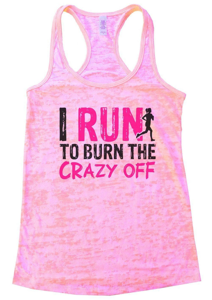 I RUN TO BURN THE CRAZY OFF Burnout Tank Top By Funny Threadz Funny Shirt Small / Light Pink