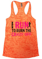 I RUN TO BURN THE CRAZY OFF Burnout Tank Top By Funny Threadz Funny Shirt Small / Neon Orange