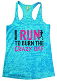 I RUN TO BURN THE CRAZY OFF Burnout Tank Top By Funny Threadz Funny Shirt Small / Tahiti Blue