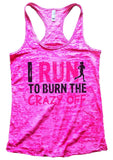 I RUN TO BURN THE CRAZY OFF Burnout Tank Top By Funny Threadz Funny Shirt Small / Shocking Pink