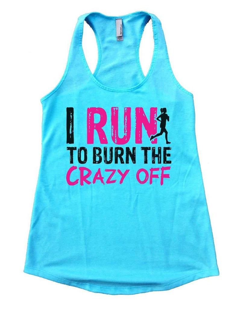 I RUN TO BURN THE CRAZY OFF Womens Workout Tank Top Funny Shirt Small / Cancun Blue